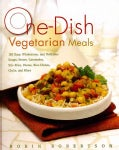 One-Dish Vegetarian Meals: 150 Easy, Wholesome, and Delicious Soups, Stews, Casseroles, Stir-fries, Pastas, Rice ... (Hardcover)