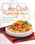 One-Dish Vegetarian Meals: 150 Easy, Wholesome, and Delicious Soups, Stews, Casseroles, Stir-Fries, Pastas, Rice ... (Paperback)