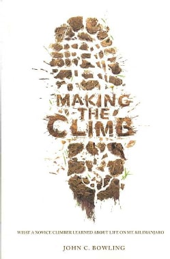 Making the Climb: What a Novice Climber Learned About Life on Mount Kilimanjaro (Paperback)