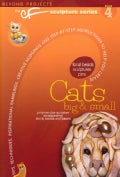 Cats Big and Small: Tips, Techniques, Inspirational Ramblings, Creative Nudgings and Step-by-step Instructions to... (Paperback)