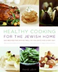 Healthy Cooking for the Jewish Home: 200 Recipes for Eating Well on Holidays and Every Day (Hardcover)