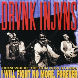 Drunk Injuns - From Where the Sun Now Stands I Will Fight No More, Forever