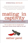 Mating in Captivity: Unlocking Erotic Intelligence (Paperback)