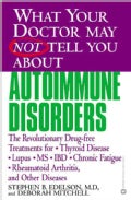 What Your Doctor May Not Tell You About Autoimmune Disorders: The Revolutionary, Drug-Free Treatments for Thyroid... (Paperback)