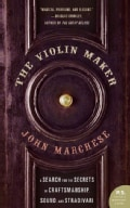 The Violin Maker: A Search for the Secrets of Craftsmanship, Sound, and Stradivari (Paperback)