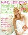 Mariel Hemingway's Healthy Living from the Inside Out: Every Woman's Guide to Real Beauty, Renewed Energy, and a ... (Paperback)