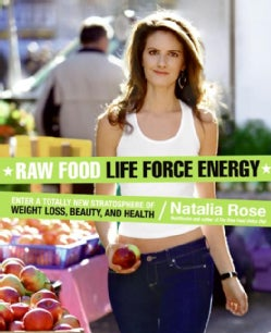 Raw Food Life Force Energy: Enter a Totally New Stratosphere of Weight Loss, Beauty, and Health (Paperback)