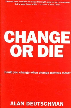 Change or Die: The Three Keys to Change at Work and in Life (Paperback)