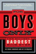 For Boys Only: The Biggest, Baddest, Best Book Ever! (Hardcover)