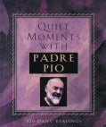 Quiet Moments With Padre Pio: 120 Daily Readings (Paperback)