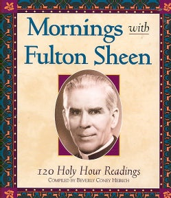 Mornings With Fulton Sheen: 120 Holy Hour Readings (Paperback)