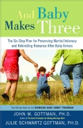 And Baby Makes Three: The Six-step Plan for Preserving Marital Intimacy and Rekindling Romance After Baby Arrives (Paperback)