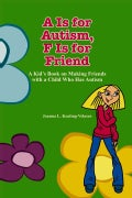 A Is for Autism, F Is for Friend: A Kid's Book on Making Friends With a Child Who Has Autism (Paperback)