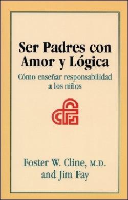 Ser Padres Con Amor Y Logica: Como Ensenar Responsabilidad a Los Ninos (Paperback)