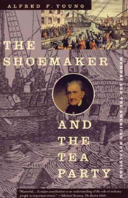The Shoemaker and the Tea Party: Memory and the American Revolution (Paperback)