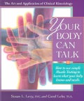 Your Body Can Talk: How to Use Simple Muscle Testing to Learn What Your Body Knows and Needs : The Art and Applic... (Paperback)