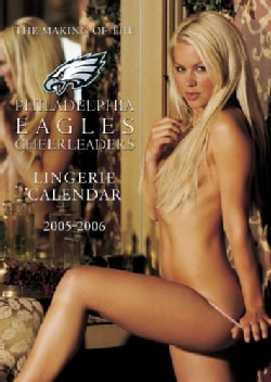The Making of the Philadelphia Eagles Cheerleaders 2005-2006 Lingerie Calendar Video (DVD)