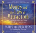 Money, and the Law of Attraction: Learning to Attraction Wealth, Health, and Happiness (CD-Audio)