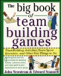 The Big Book of Team Building Games: Trust-Building Activities, Team Spirit Exercises, and Other Fun Things to Do (Paperback)
