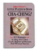 Jeffrey Gitomer's Little Platinum Book of Cha-ching: 32.5 Strategies to Ring Your Own (Cash) Register in Business... (Hardcover)