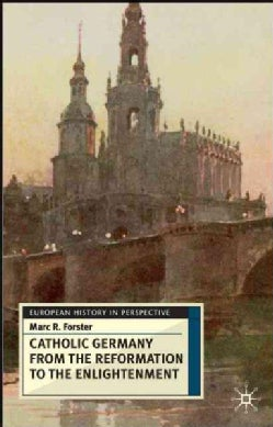 Catholic Germany From The Reformation To The Enlightenment (Paperback)