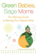 Green Babies, Sage Moms: The Ultimate Guide to Raising Your Organic Baby (Paperback)