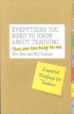 Everything You Need to Know About Teaching but Are Too Busy to Ask: Essential Briefings for Teachers (Paperback)