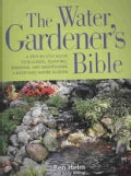 The Water Gardener's Bible: A Step-by-step Guide to Building, Planting, Stocking, and Maintaining a Backyard Wate... (Paperback)
