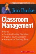 Classroom Management: How to: Establish Positive Discipline, Organize Your Classroom, Manage Your Teaching Time (Paperback)