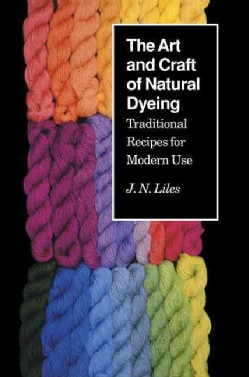 The Art and Craft of Natural Dyeing: Traditional Recipes for Modern Use (Paperback)