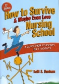 How to Survive, & Maybe Even Love Nursing School: A Guide for Students by Students (Paperback)