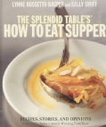 The Splendid Table's How to Eat Supper: Recipes, Stories, and Opinions from Public Radio's Award-Winning Food Show (Hardcover)