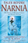 Tales Before Narnia: The Roots of Modern Fantasy and Science Fiction (Paperback)