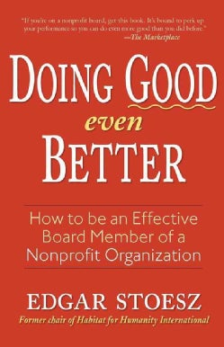 Doing Good Even Better: How to Be an Effective Board Member of a Nonprofit Organization (Paperback)