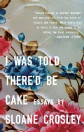 I Was Told There'd Be Cake (Paperback)