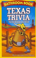 Bathroom Book of Texas Trivia: Weird, Wacky and Wild (Paperback)