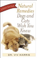 Natural Remedies Dogs and Cats Wish You Knew: A Holistic Care Guide (Paperback)