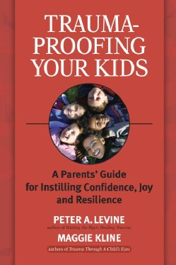 Trauma-Proofing Your Kids: A Parents' Guide for Instilling Confidence, Joy and Resilience (Paperback)