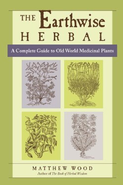 The Earthwise Herbal: A Complete Guide to Old World Medicinal Plants (Paperback)