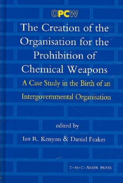 The Creation of the Organisation for the Prohibition of Chemical Weapons: A Case Study in the Birth of an Intergo... (Hardcover)