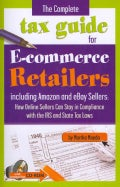 The Complete Tax Guide for E-commerce Retailers Including Amazon and eBay Sellers: How Online Sellers Can Stay in Compliance ...