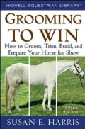 Grooming to Win: How to Groom, Trim, Braid, and Prepare Your Horse for Show (Spiral bound)