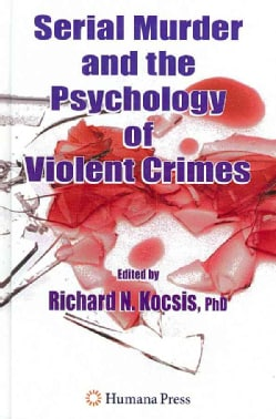 Serial Murder And The Psychology of Violent Crimes (Hardcover)