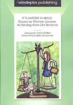 It's Harder in Heels: Essays by Women Lawyers Achieving Work-Life Balance (Paperback)