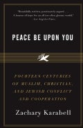 Peace Be upon You: Fourteen Centuries of Muslim, Christian, and Jewish Conflict in Cooperation (Paperback)