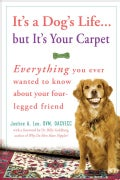 It's a Dog's Life...but It's Your Carpet: Everything You Ever Wanted to Know About Your Four-Legged Friend (Paperback)