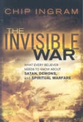 The Invisible War: What Every Believer Needs to Know About Satan, Demons, and Spiritual Warfare (Paperback)