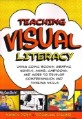 Teaching Visual Literacy: Using Comic Books, Graphic Novels, Anime, Cartoons, and More to Develop Comprehension a... (Paperback)