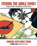 Feeding the Whole Family: Cooking With Whole Foods : Recipes for Babies, Young Children, and Their Parents (Paperback)