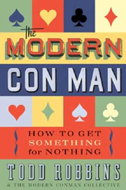 The Modern Con Man: How to Get Something for Nothing (Hardcover)